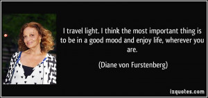 travel light. I think the most important thing is to be in a good mood ...
