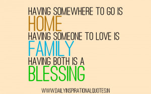 Having Somewhere To Go Is Home Having Someone To Love Is Family Having ...