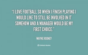 Love Football Quotes -rooney-i-love-football-so