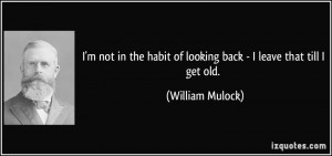 quote-i-m-not-in-the-habit-of-looking-back-i-leave-that-till-i-get-old ...