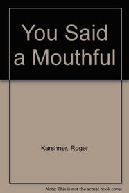 ... Mouthful!: Wise and Witty Quotations About Food