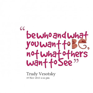 22266-be-who-and-what-you-want-to-be-not-what-others-want-to-see.png