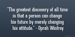 "... change his future by merely changing his attitude."" – Oprah"