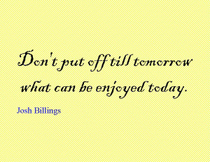 Enjoying The Day Quotes