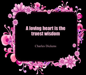 Short Love Quotes 45: A loving heart is the truest wisdom