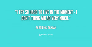 quote-Sarah-McLachlan-i-try-so-hard-to-live-in-63702.png