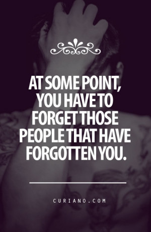 At Some Point, You Have To Forget Those People That Have Forgotten You