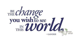 Be the change you wish to see in this world environment quote