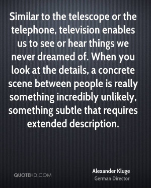 Similar to the telescope or the telephone, television enables us to ...