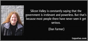 Silicon Valley is constantly saying that the government is irrelevant ...
