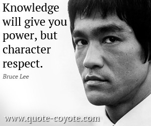 Bruce-Lee-Quotes-Knowledge-will-give-you-power-but-character-respect ...