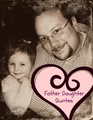 The Best Father Daughter Quotes
