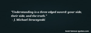 truth quote -Understanding is a three edged sword: your side, their ...