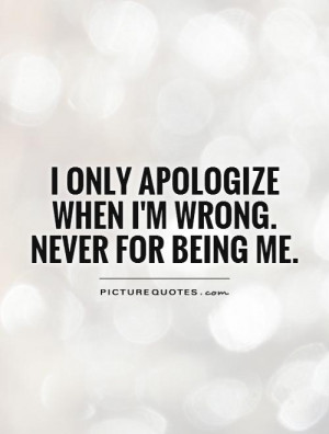 ... Quotes Being Real Quotes Apologize Quotes Be You Quotes Being Wrong