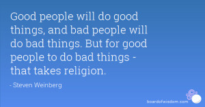 Good people will do good things, and bad people will do bad things ...