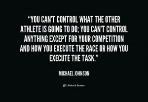 You can't control what the other athlete is going
