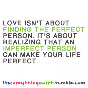 Love isn't about finding the perfect person. It's about realizing that ...