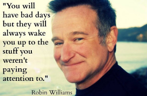 One Year On We Remember 15 Inspiring Robin Williams Quotes