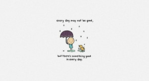 Happy quote: There's something good in every day
