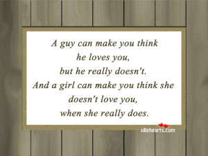 guy can make you think he loves you, but he really doesn't.