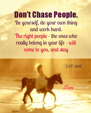 Just believe you're worth being loved! Don't chase people. Be ...