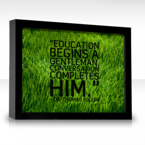 Education begins a gentleman, conversation completes him.