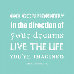 Go Confidently in the Direction of Your Dreams..