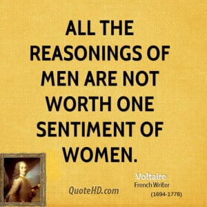 All the reasonings of men are not worth one sentiment of women.