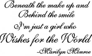 """... Smile I'm Just A Girl Who Wishes For The World """" - Marilyn Monroe"""
