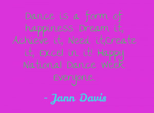Dance is a form of happiness. Dream it, Achieve it,