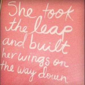she took the leap and built her wings on the way down