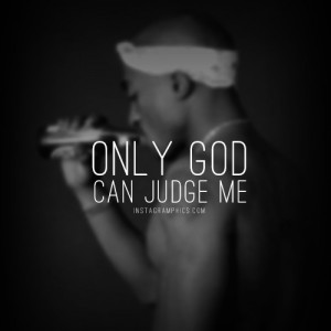 Only God Can Judge Me 2pac Quote Graphic