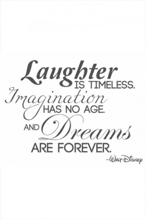 ... Timeless, Imagination has no Age and Dreams are FOREVER. ~ Walt Disney