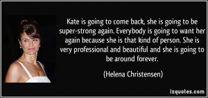 Kate is going to come back, she is going to be super-strong again ...