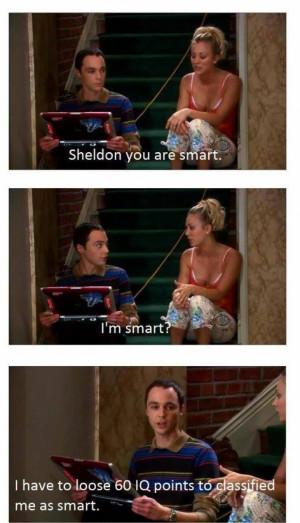 Penny: Sheldon you are smart.