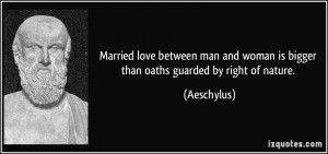 ... man and woman is bigger than oaths guarded by right of nature