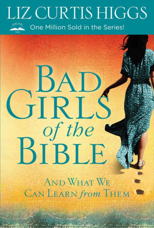 Bad Girls of the Bible: And What We Can Learn from Them ~ by Liz ...