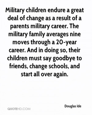 deal of change as a result of a parents military career. The military ...