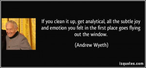 If you clean it up, get analytical, all the subtle joy and emotion you ...