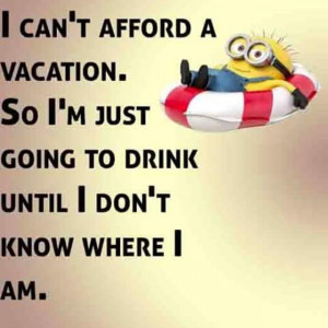 minions quotes vacation drink minion quotes
