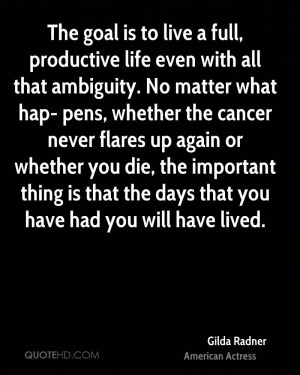 live a full, productive life even with all that ambiguity. No matter ...