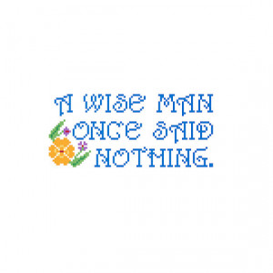 Digital - A Wise Man Once Said Nothing Quote Cross Stitch Pattern