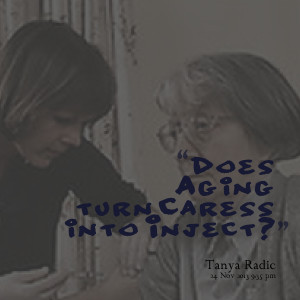 Quotes Picture: does aging turn caress into inject?