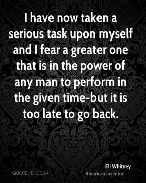 Eli Whitney - I have now taken a serious task upon myself and I fear a ...
