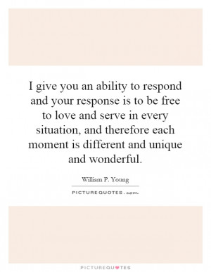 ... an ability to respond and your response is to be free to love and