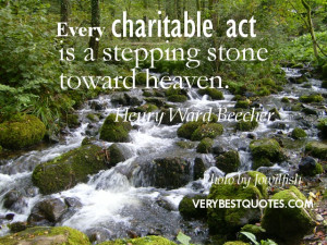 Inspirational charity quotes - Every charitable act is a stepping ...