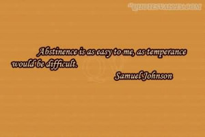 Abstinence Is As Easy To Me, As Temperance Would Be Difficult