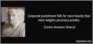 ... heavily than most weighty pecuniary penalty. - Lucius Annaeus Seneca