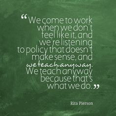 Love this quote from Rita F. Pierson!
