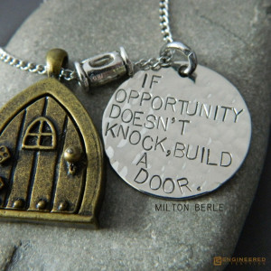 If opportunity doesn't knock, build a door ~ Milton Berle This is so ...